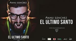 Nuevo espectáculo de MANU SÁNCHEZ: El Último Santo, por sólo 11€. ¡Humor con Emociom!